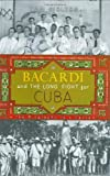 Bacardi and the Long Fight for Cuba by Tom Gjelten (2009-06-11)
