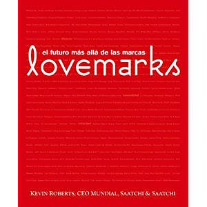 Lovemarks: el futuro más allá de las marcas (Empresa Activa ilustrado) (Spanish Edition)