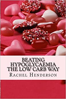 Beating hypoglycaemia the Low Carb Way: How to eliminate the symptoms of hypoglycaemia by making one simple dietary change