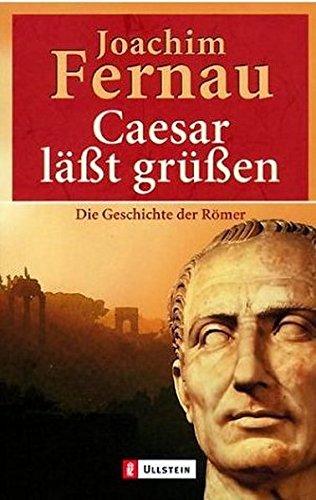 Cäsar läßt grüßen. Die Geschichte der Römer. Taschenbuch – 1. November 1988 Joachim Fernau Ullstein Taschenbuch 3548208592 Altertum
