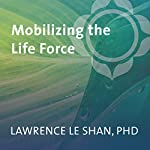 Mobilizing the Life Force | Lawrence Le Shan