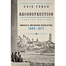 Reconstruction Updated Edition: America's Unfinished Revolution, 1863-18 (Harper Perennial Modern Classics)