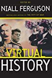 Virtual History: Alternatives And Counterfactuals by Niall Ferguson (2000-09-01)