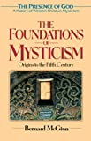 The Foundations of Mysticism: Origins to the Fifth Century (The Presence of God: A History of Western Christian Mysticism, Vol. 1)