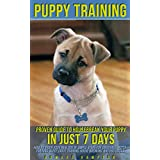 Puppy Training: Proven Guide to Housebreak Your Puppy in Just 7 Days; how to train your new dog in simple steps for obedience, potty training, sleep, crate training, house breaking, and dog tricks