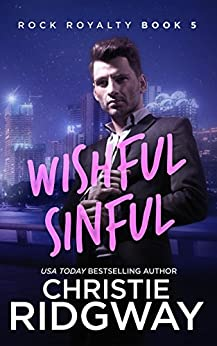 Wishful Sinful (Rock Royalty Book 5) by [Ridgway, Christie]
