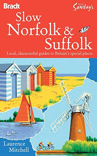 Slow Norfolk & Suffolk (Bradt Travel Guide Go Slow Norfolk & Suffolk)