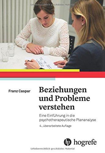 Beziehungen und Probleme verstehen: Eine Einführung in die psychotherapeutische Plananalyse