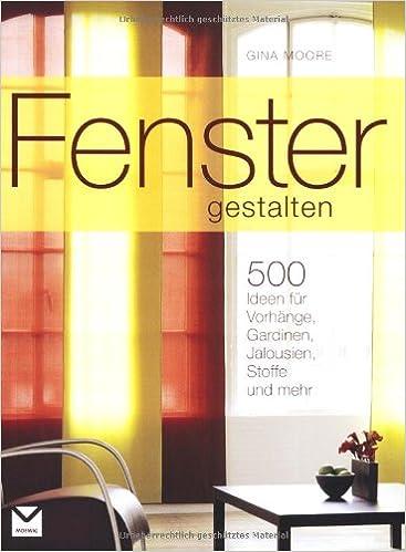 Fenster gestalten: 500 Ideen für Vorhänge, Gardinen ...