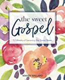 img - for The Sweet Gospel: 13 Weeks of Savoring the Good News book / textbook / text book
