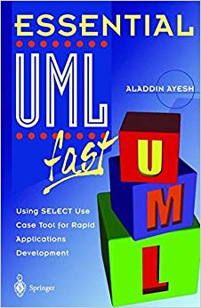 Essential UML Fast: Using SELECT Use Case Tool for Rapid Applications Development (Essential Series)