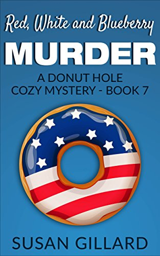 (Red, White and Blueberry Murder: A Donut Hole Cozy - Book 7 (A Donut Hole Cozy Mystery))