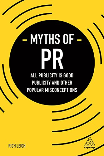 Myths of PR: All Publicity is Good Publicity and Other Popular Misconceptions (Business Myths)