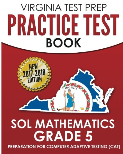 VIRGINIA TEST PREP Practice Test Book SOL Mathematics Grade 5: Includes Four Complete SOL Mathematics Practice Tests