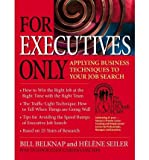 img - for [ For Executives Only: Applying Business Techniques to Your Job Search Belknap, Bill ( Author ) ] { Paperback } 2007 book / textbook / text book