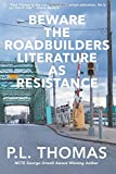 Beware the Roadbuilders : Literature As Resistance, Thomas, Paul, 1942146078