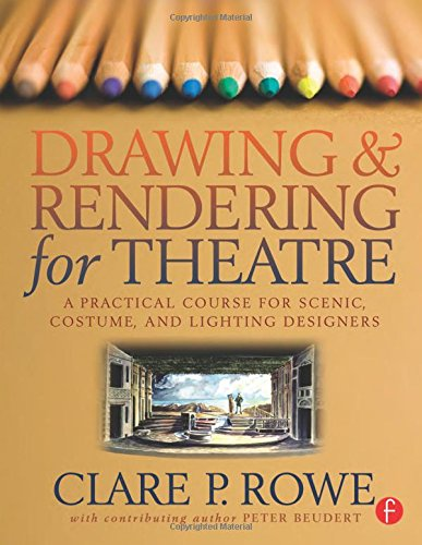 [Drawing and Rendering for Theatre: A Practical Course for Scenic, Costume, and Lighting Designers] (Dance Costume Design Books)