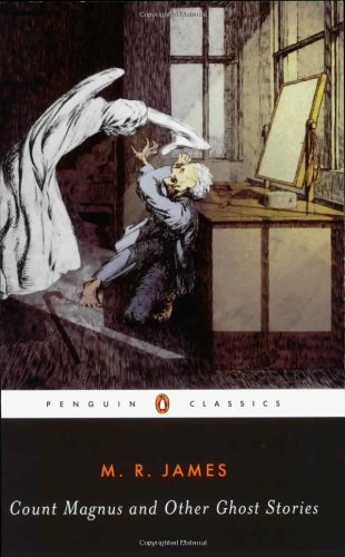 Count Magnus and Other Ghost Stories (The Complete Ghost Stories of M. R. James, Vol. 1)