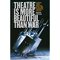 Theatre Is More Beautiful Than War: German Stage Directing in the Late Twentieth Century (Studies Theatre Hist & Culture) (English Edition)