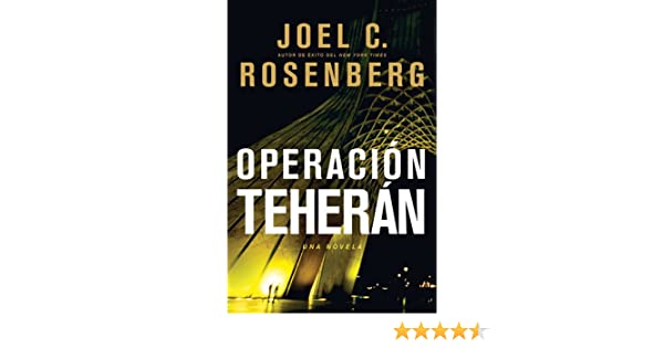 Operación Teherán (Spanish Edition): Joel C. Rosenberg: 9781414319377: Amazon.com: Books
