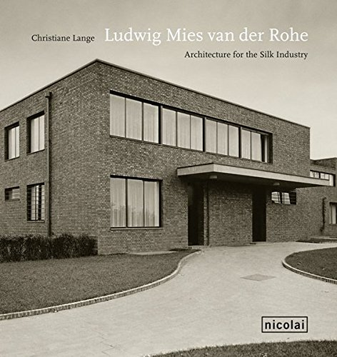 Ludwig Mies van der Rohe: Architecture for the Silk Industry