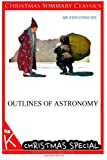 Outlines of Astronomy [Christmas Summary Classics], Sir John Herschel, 1494750112