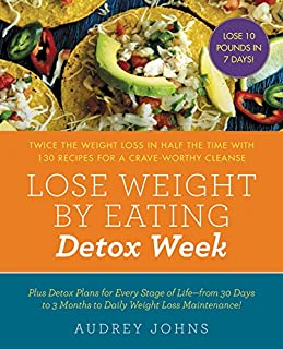Book Cover: Lose Weight by Eating: Detox Week: Twice the Weight Loss in Half the Time with 130 Recipes for a Crave-Worthy Cleanse