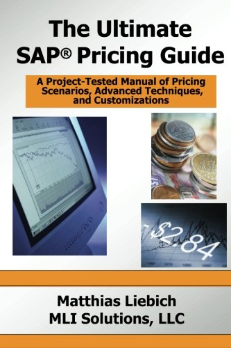 The Ultimate SAP Pricing Guide: How to Use SAP's Condition Technique in Pricing, Free Goods, Rebates and Much More