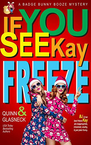 If You See Kay Freeze: A Badge Bunny Booze Humorous Mystery (The Badge Bunny Booze Mystery Collection Book 3)