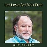 Let Love Set You Free | Guy Finley