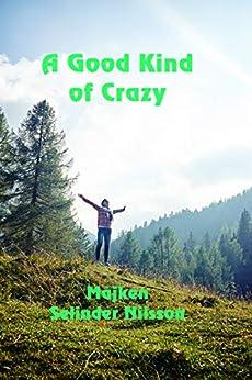 A Good Kind of Crazy by [Nilsson, Majken Selinder]