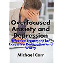 Overfocused Anxiety and Depression: Effective Treatment for Excessive Rumination and Worry