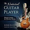 The Natural Guitar Player: Nature's Lessons for Effortless Playing Audiobook by Rick McKeon Narrated by Adam B. Crafter