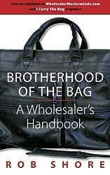 Brotherhood of the Bag, A Wholesaler's Handbook by Rob Shore (2013-03-04)