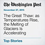 The Great Thaw: as Temperatures Rise, the Melting of Glaciers Is Accelerating | Joby Warrick