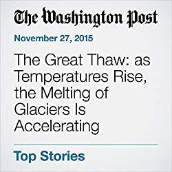 The Great Thaw: as Temperatures Rise, the Melting of Glaciers Is Accelerating