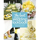 The Knot Ultimate Wedding Lookbook: More Than 1,000 Cakes, Centerpieces, Bouquets, Dresses, Decorations, and Ideas for the Perfect Day: More Than 1,000 ... Decorations, and Ideas f or the Perfect Day