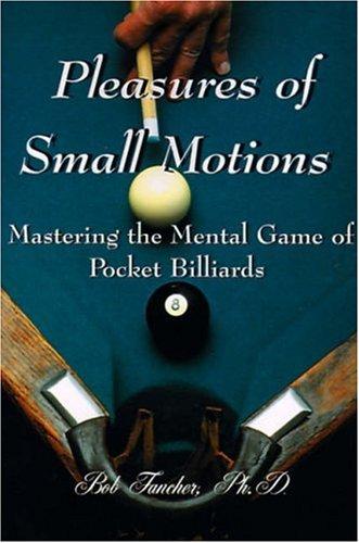 Pleasures of Small Motions: Mastering the Mental Game of Pocket Billiards pdf epub