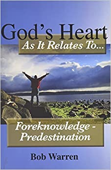 God's Heart as It Relates to ... Foreknowledge - Predestination by Bob Warren (2014-02-06)