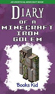 Diary of a Minecraft Iron Golem: An Unofficial Minecraft Book