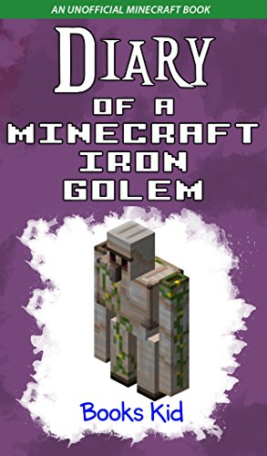 Diary of a Minecraft Iron Golem: An Unofficial Minecraft Book (Minecraft Diary Books and Wimpy Zombie Tales For Kids 3)