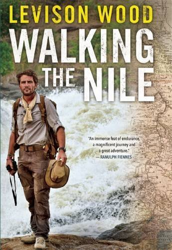 Walking the Nile by Levison Wood (2016-02-02)