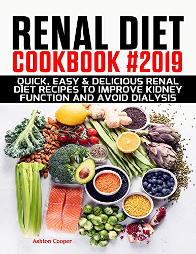 Renal Diet Cookbook #2019: Quick, Easy & Delicious Renal Diet Recipes to Improve Kidney Function and Avoid Dialysis by Ashton Cooper