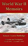 World War II Memoirs: Captain and Navigator,  March 1942 - December 1945