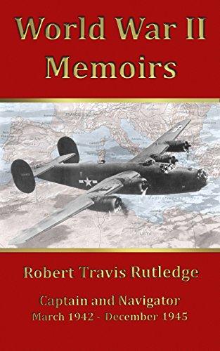 World War II Memoirs: Captain and Navigator, March 1942 - December 1945 - Rib Bomber