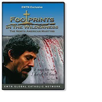 FOOTPRINTS IN THE WILDERNESS *French Martyrs of North America. AN EWTN 2-DISC DVD