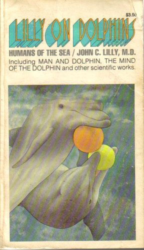 Lilly on Dolphins, John C. Lilly, M.D.