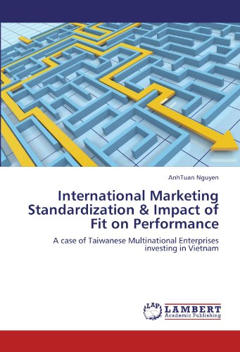 International Marketing Standardization & Impact of Fit on Performance: A case of Taiwanese Multinational Enterprises investing in Vietnam by Anhtuan Nguyen