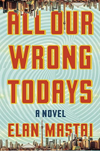 All Our Wrong Todays: A Novel by Doubleday Canada