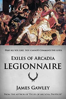 Legionnaire (Exiles of Arcadia) by [Gawley, James]